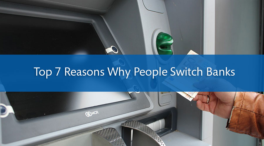 Top 7 Reasons Why People Switch Banks
