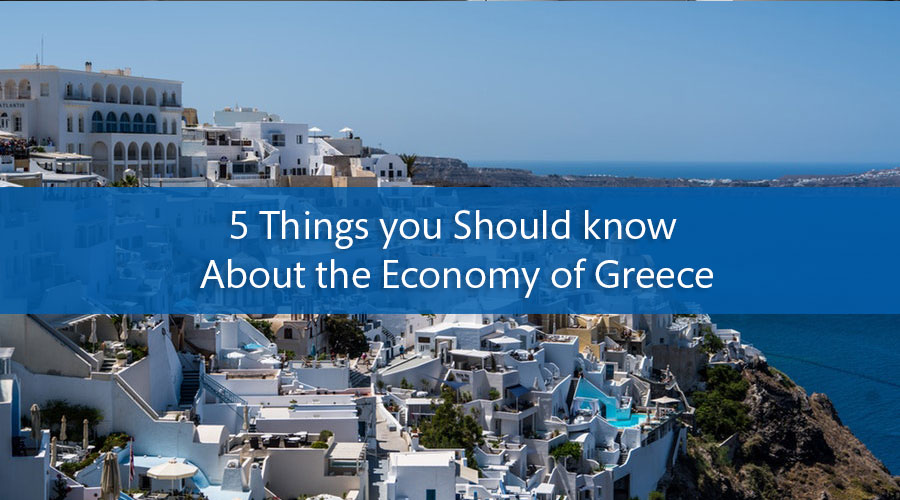 5 Things you Should know About the Economy of Greece