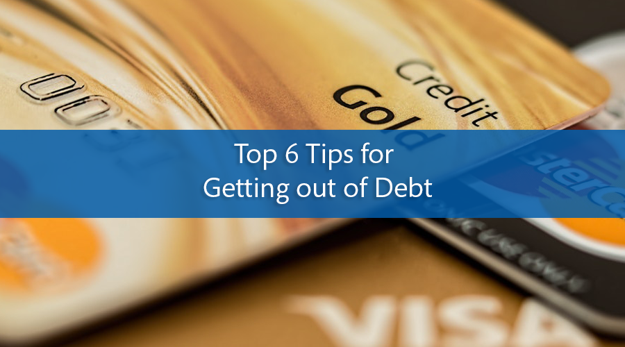 Top 6 Tips for Getting out of Debt
