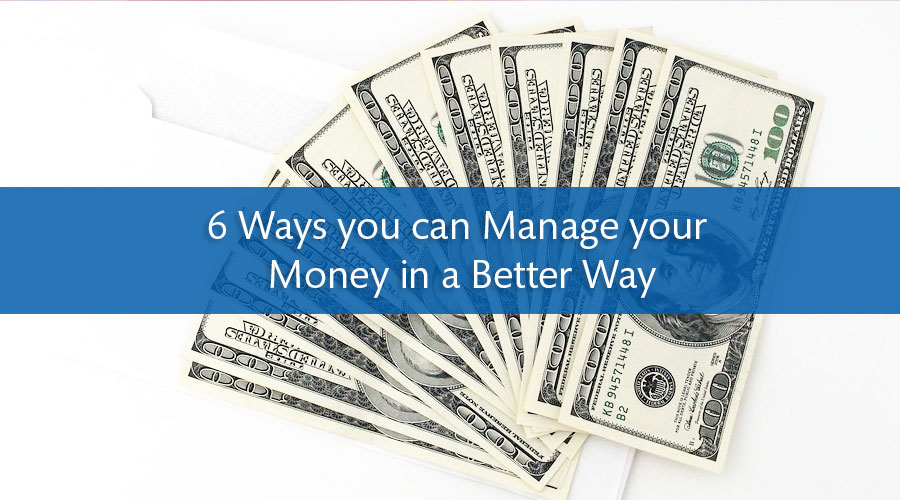 6 Ways you can Manage your Money in a Better Way